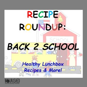 Recipe roundup for back to school from nourishednce.com and Caitlin Perez RD