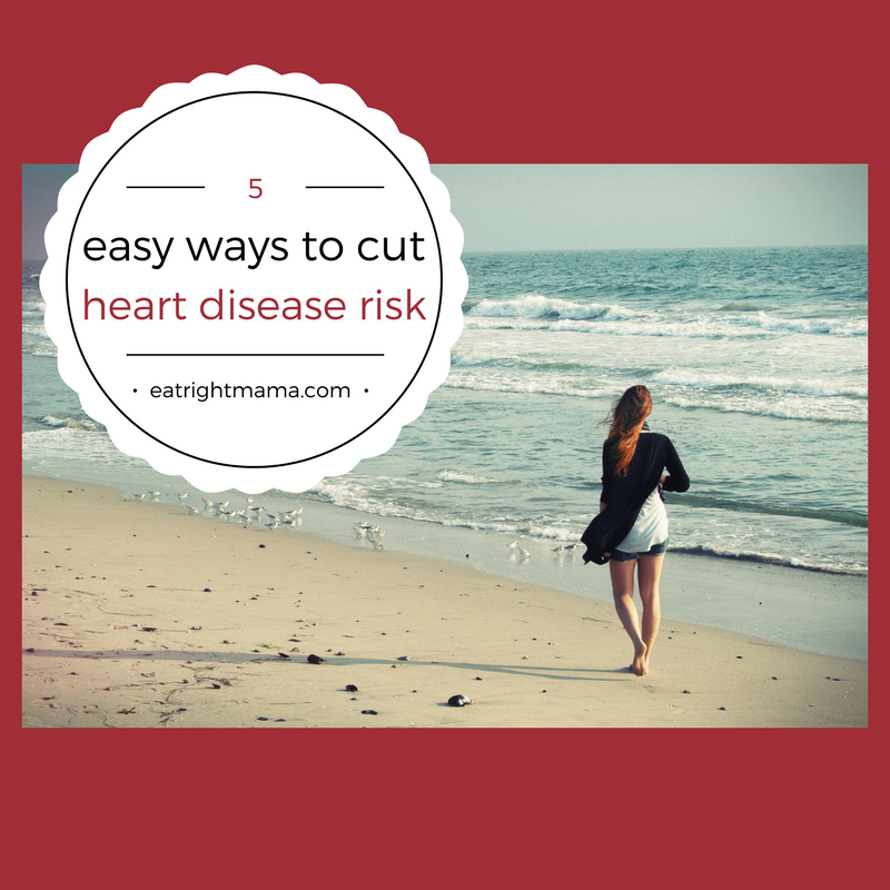 Five Things You Can Do TODAY to Cut Your Heart Disease Risk!