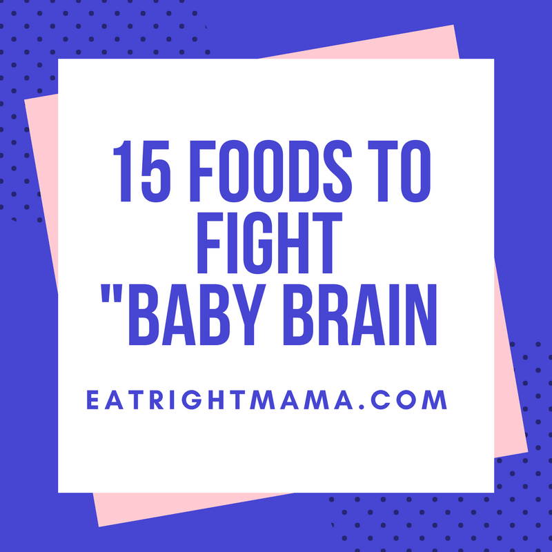 Fight Baby Brain with These 15 Foods