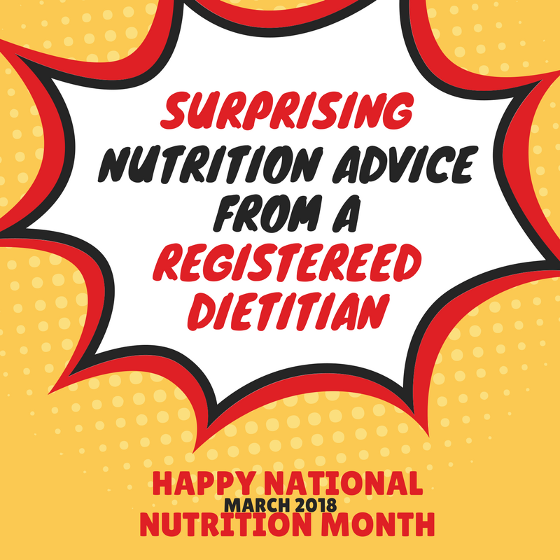 Happy National Nutrition Month! Read surprising nutrition advice from a registered dietitian here.