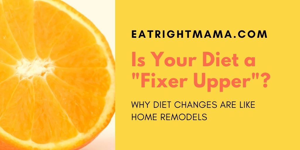 Why #diets and #dietchanges can be similar to home remodels.